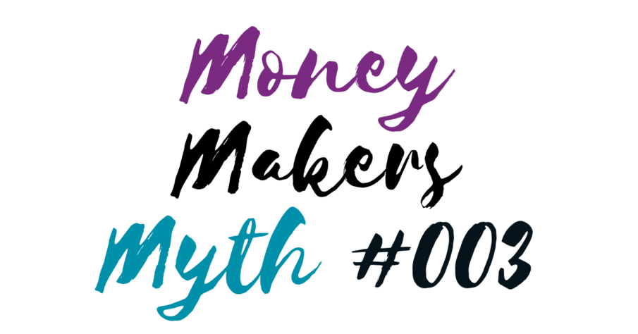 Money Maker Myth #03