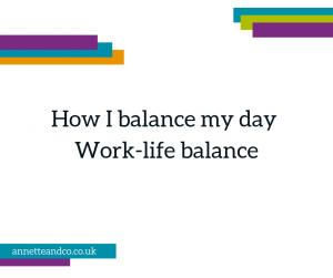 How I balance my day – work-life balance