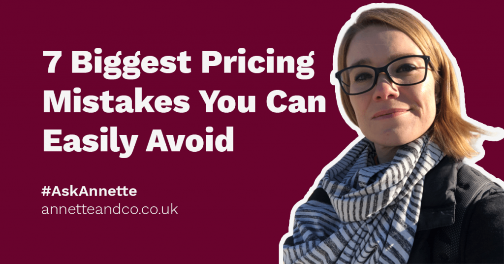 A blog featured image with the face of Annette Ferguson highlighting the topic seven biggest pricing mistakes you can easily avoid