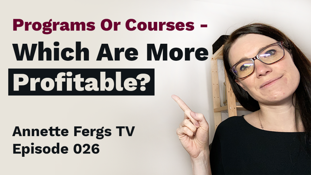 a featured image blog post for Annette Fergs TV Episode 26 entitled programs or courses - which are more profitable than the other