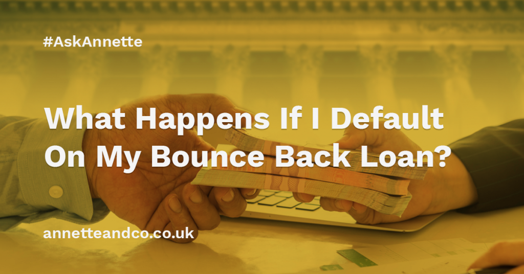 a featured image of a blog post that highlights the topic What Happens If I Default On My Bounce Back Loan