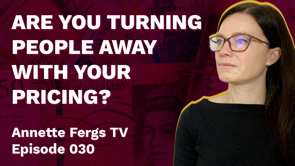 a blog featured image for a youtube episode of Annette Fergs TV entitled are you turning people away with your pricing?