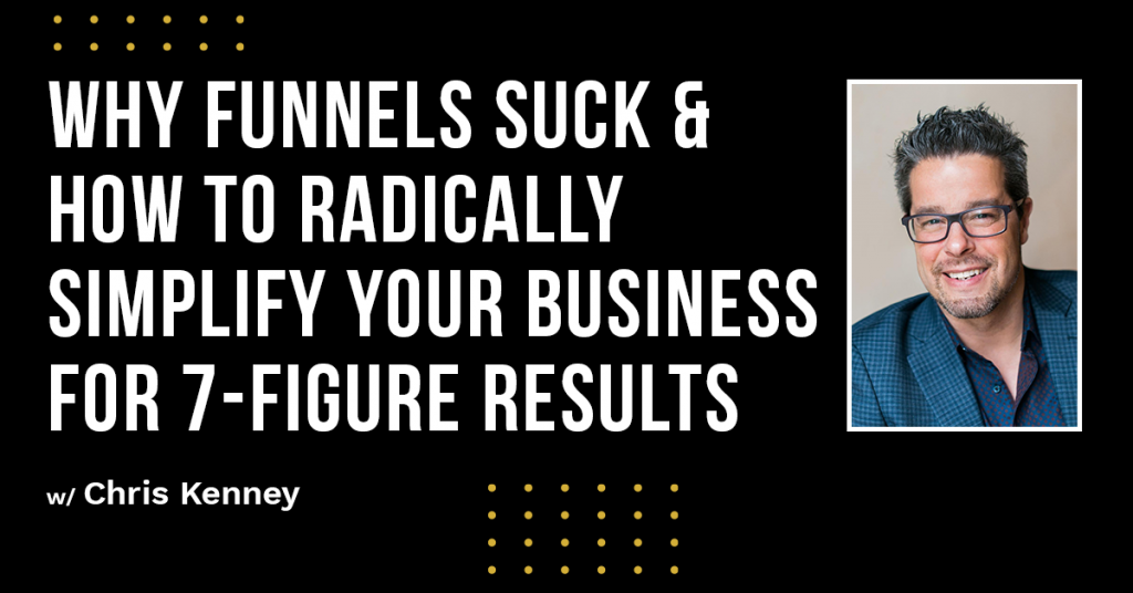 a blog featured image entitled Why Funnels Suck & How to Radically Simplify Your Business for 7-Figure Results