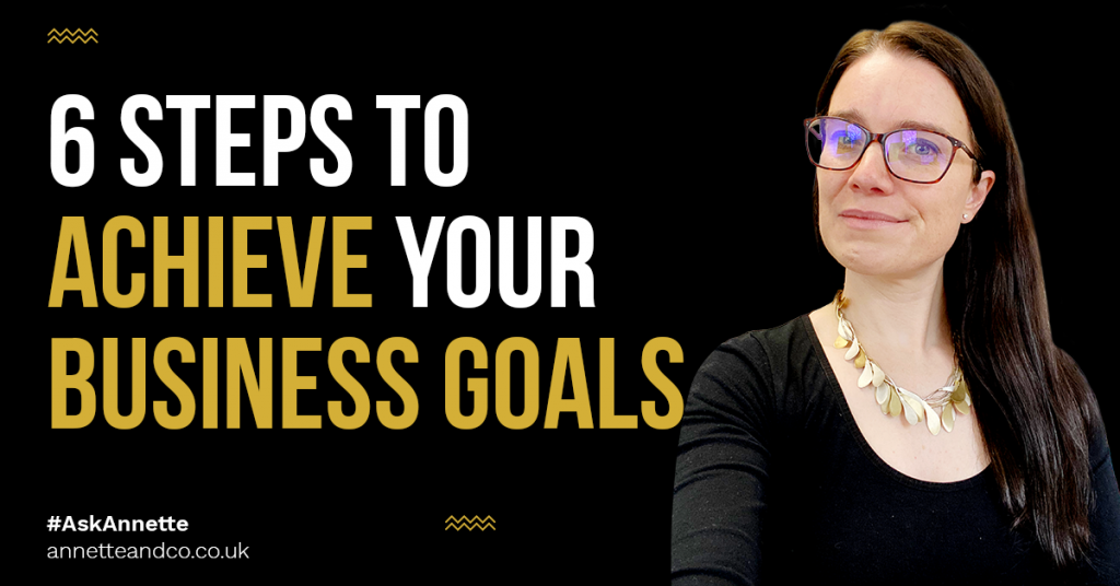 a blog featured image entitled 6 Steps to Achieve Your Business Goals